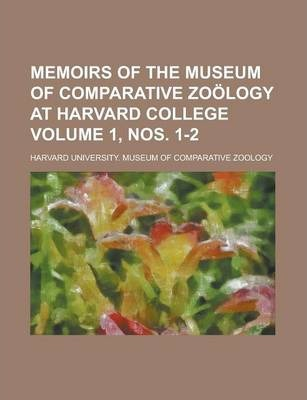 Memoirs of the Museum of Comparative Zoology at Harvard College Volume 1, Nos. 1-2