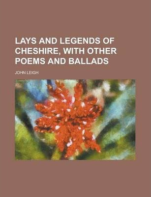 Lays and Legends of Cheshire, with Other Poems and Ballads