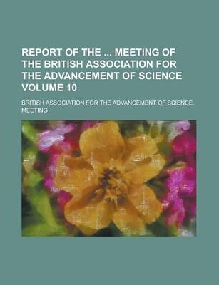 Report of the Meeting of the British Association for the Advancement of Science Volume 10