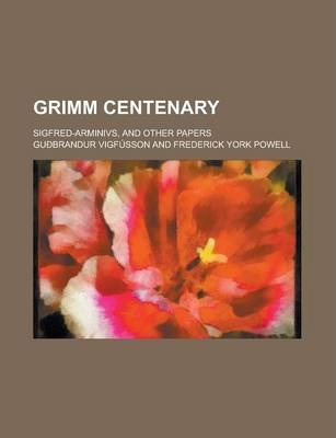 Grimm Centenary; Sigfred-Arminivs, and Other Papers