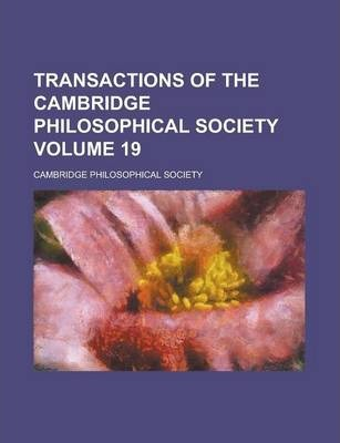 Transactions of the Cambridge Philosophical Society Volume 19