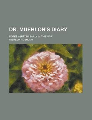 Dr. Muehlon's Diary; Notes Written Early in the War