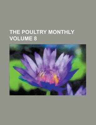 The Poultry Monthly Volume 8