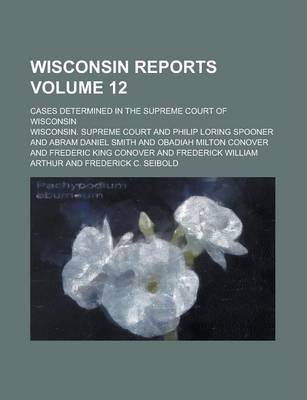 Wisconsin Reports; Cases Determined in the Supreme Court of Wisconsin Volume 12