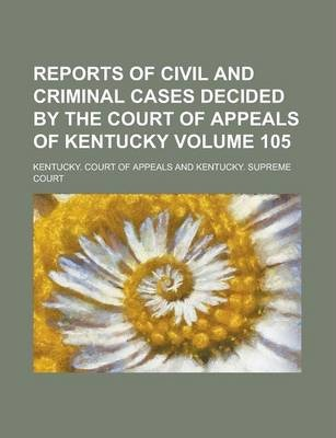 Reports of Civil and Criminal Cases Decided by the Court of Appeals of Kentucky Volume 105