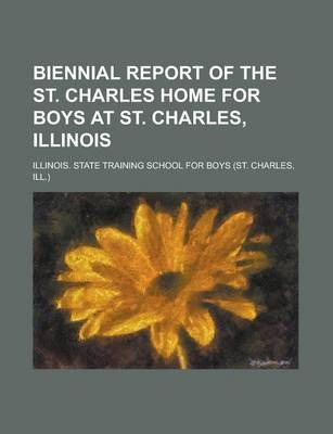 Biennial Report of the St. Charles Home for Boys at St. Charles, Illinois