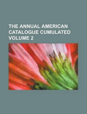 The Annual American Catalogue Cumulated Volume 2