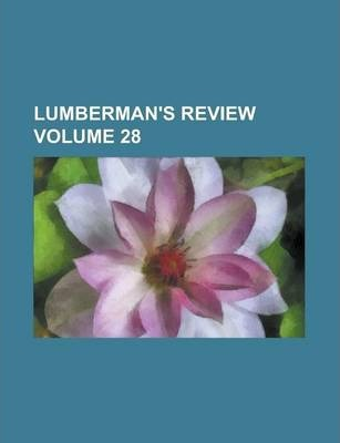 Lumberman's Review Volume 28