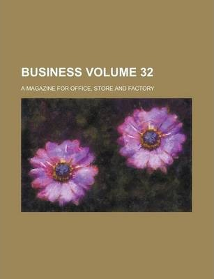 Business; A Magazine for Office, Store and Factory Volume 32