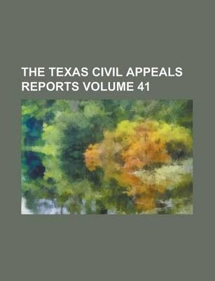 The Texas Civil Appeals Reports Volume 41