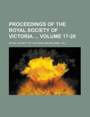 Proceedings of the Royal Society of Victoria Volume 17-20