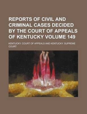 Reports of Civil and Criminal Cases Decided by the Court of Appeals of Kentucky Volume 149