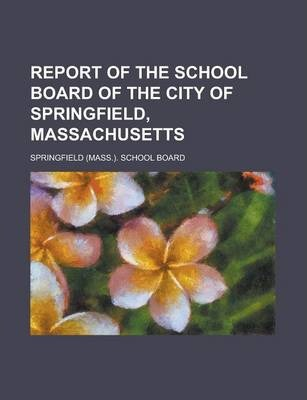 Report of the School Board of the City of Springfield, Massachusetts