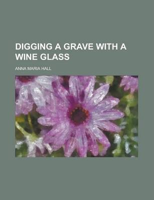 Digging a Grave with a Wine Glass