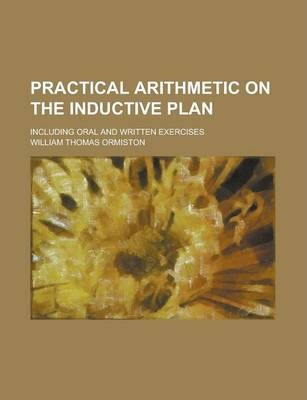 Practical Arithmetic on the Inductive Plan; Including Oral and Written Exercises