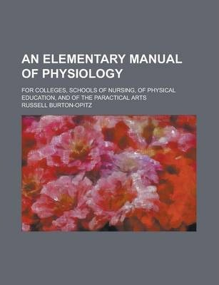 An Elementary Manual of Physiology; For Colleges, Schools of Nursing, of Physical Education, and of the Paractical Arts