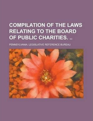 Compilation of the Laws Relating to the Board of Public Charities.