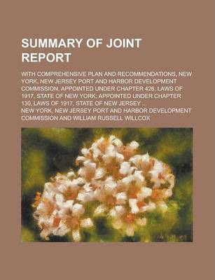 Summary of Joint Report; With Comprehensive Plan and Recommendations, New York, New Jersey Port and Harbor Development Commission, Appointed Under Chapter 426, Laws of 1917, State of New York; Appointed Under Chapter 130, Laws of 1917,