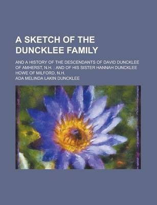 A Sketch of the Duncklee Family; And a History of the Descendants of David Duncklee of Amherst, N.H.