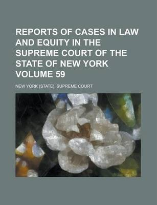 Reports of Cases in Law and Equity in the Supreme Court of the State of New York Volume 59