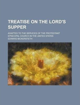 Treatise on the Lord's Supper; Adapted to the Services of the Protestant Episcopal Church in the United States