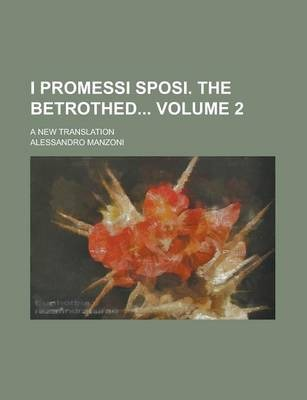 I Promessi Sposi. the Betrothed; A New Translation Volume 2
