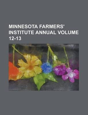 Minnesota Farmers' Institute Annual Volume 12-13