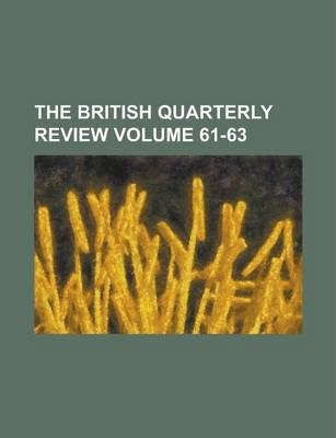 The British Quarterly Review Volume 61-63
