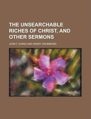 The Unsearchable Riches of Christ, and Other Sermons