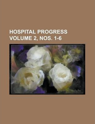 Hospital Progress Volume 2, Nos. 1-6