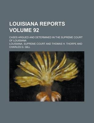 Louisiana Reports; Cases Argued and Determined in the Supreme Court of Louisiana Volume 92