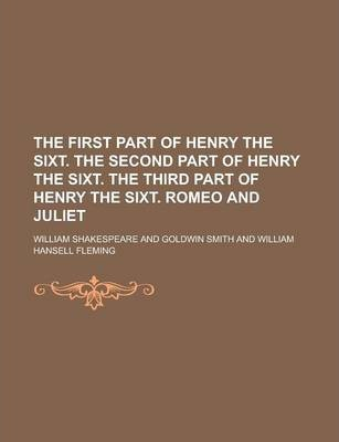 The First Part of Henry the Sixt. the Second Part of Henry the Sixt. the Third Part of Henry the Sixt. Romeo and Juliet
