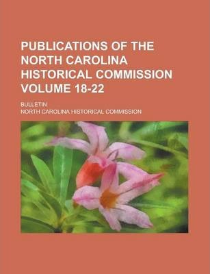 Publications of the North Carolina Historical Commission; Bulletin Volume 18-22