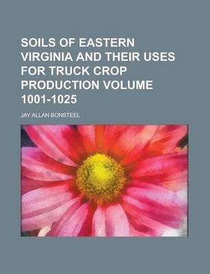 Soils of Eastern Virginia and Their Uses for Truck Crop Production Volume 1001-1025