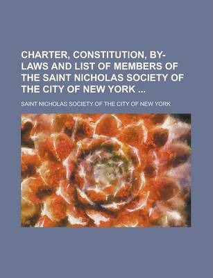 Charter, Constitution, By-Laws and List of Members of the Saint Nicholas Society of the City of New York