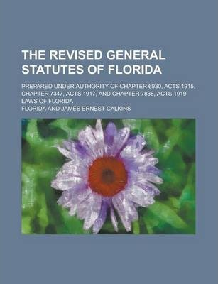 The Revised General Statutes of Florida; Prepared Under Authority of Chapter 6930, Acts 1915, Chapter 7347, Acts 1917, and Chapter 7838, Acts 1919, Laws of Florida Volume 3