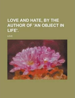 Love and Hate, by the Author of 'an Object in Life'