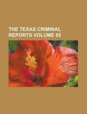 The Texas Criminal Reports Volume 85