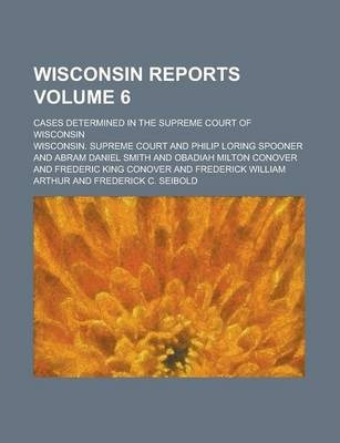 Wisconsin Reports; Cases Determined in the Supreme Court of Wisconsin Volume 6