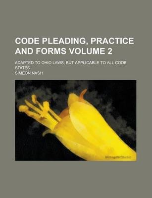Code Pleading, Practice and Forms; Adapted to Ohio Laws, But Applicable to All Code States Volume 2