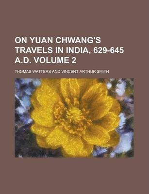 On Yuan Chwang's Travels in India, 629-645 A.D Volume 2