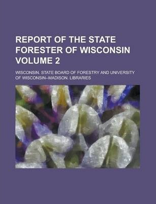 Report of the State Forester of Wisconsin Volume 2