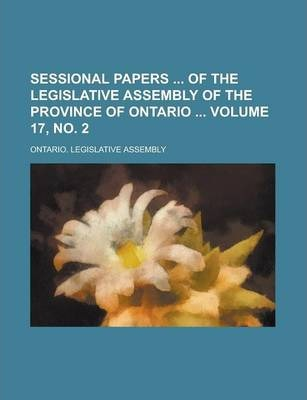 Sessional Papers of the Legislative Assembly of the Province of Ontario Volume 17, No. 2