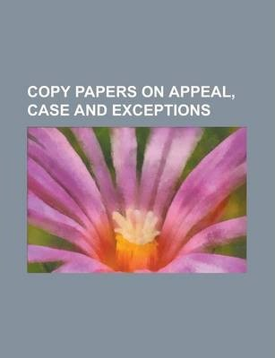 Copy Papers on Appeal, Case and Exceptions