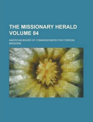 The Missionary Herald Volume 84