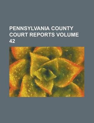Pennsylvania County Court Reports Volume 42