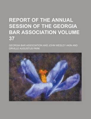 Report of the Annual Session of the Georgia Bar Association Volume 37