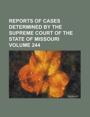 Reports of Cases Determined by the Supreme Court of the State of Missouri Volume 244