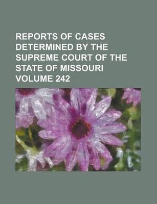 Reports of Cases Determined by the Supreme Court of the State of Missouri Volume 242