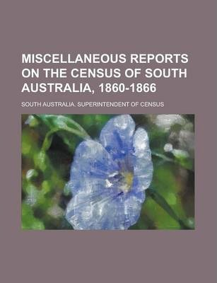 Miscellaneous Reports on the Census of South Australia, 1860-1866